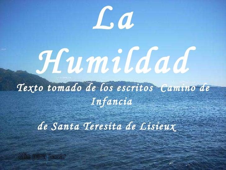 La Humildad Texto tomado de los escritos  Camino de Infancia  de Santa Teresita de Lisieux   Clic para pasar