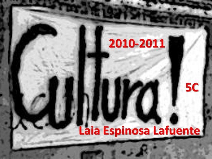 2010-2011<br />5C<br />Laia Espinosa Lafuente<br />