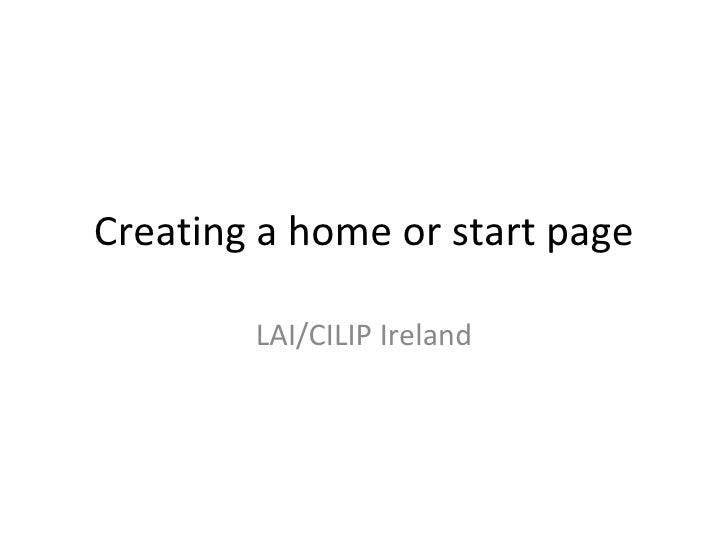 Creating a home or start page        LAI/CILIP Ireland