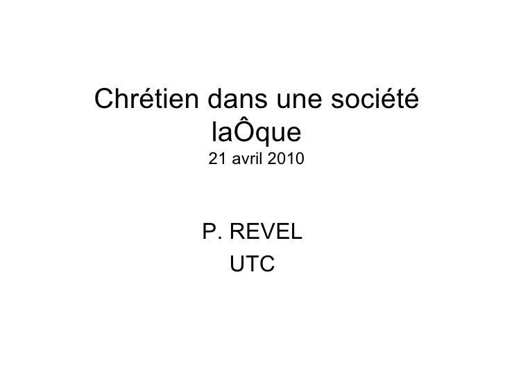 Chrétien dans une société laïque 21 avril 2010 P. REVEL UTC