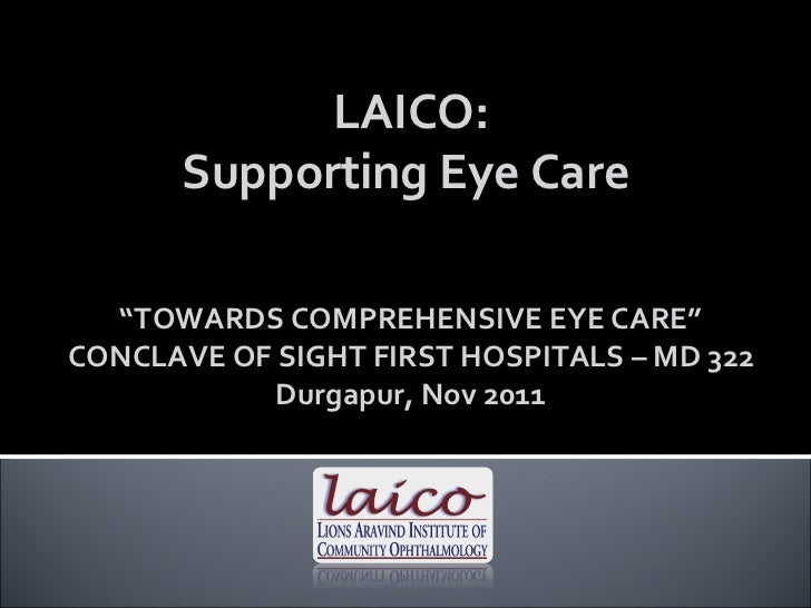 "LAICO: Supporting Eye Care  "" TOWARDS COMPREHENSIVE EYE CARE"" CONCLAVE OF SIGHT FIRST HOSPITALS – MD 322 Durgapur, Nov 2011"