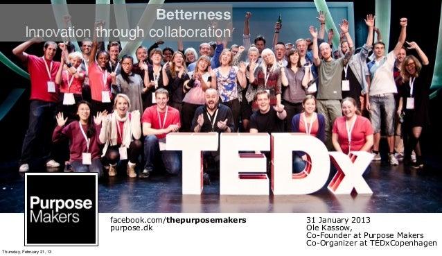 Betterness           Innovation through collaboration                            facebook.com/thepurposemakers   31 Januar...