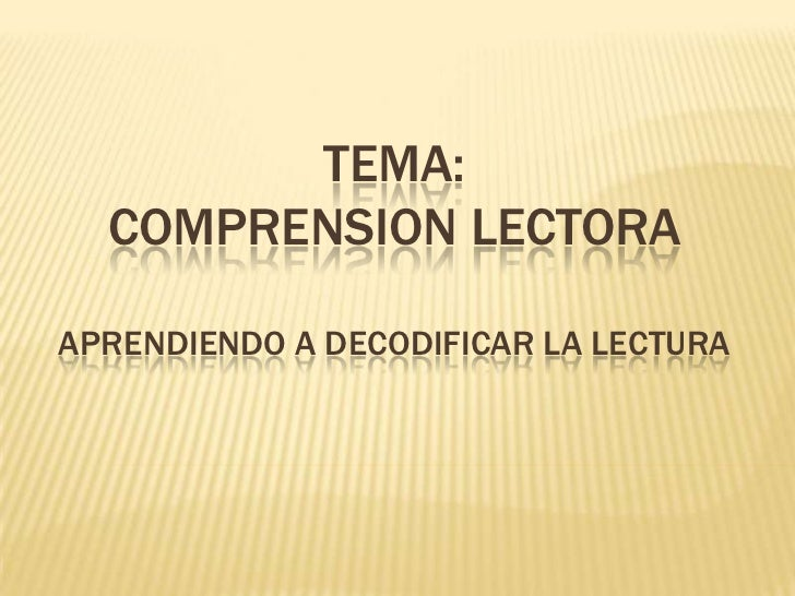 TEMA:  COMPRENSION LECTORAAPRENDIENDO A DECODIFICAR LA LECTURA