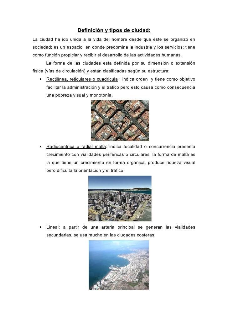 Definición y tipos de ciudad:La ciudad ha ido unida a la vida del hombre desde que éste se organizó ensociedad; es un espa...