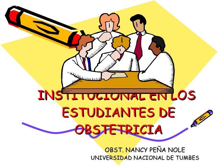 LA IDENTIDAD INSTITUCIONAL EN LOS  ESTUDIANTES DE OBSTETRICIA OBST. NANCY PEÑA NOLE UNIVERSIDAD NACIONAL DE TUMBES