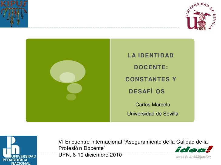 LA IDENTIDAD DOCENTE: CONSTANTES Y DESAFÍOS <ul><li>Carlos Marcelo </li></ul><ul><li>Universidad de Sevilla </li></ul>VI E...
