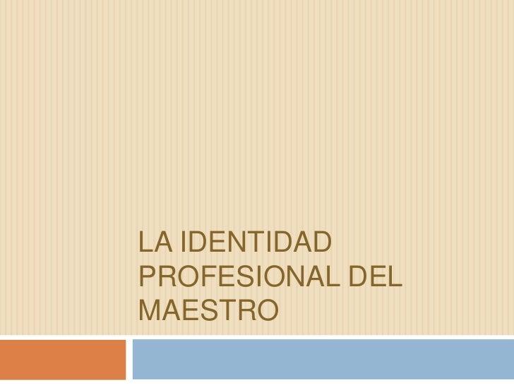 La identidad profesional del maestro<br />