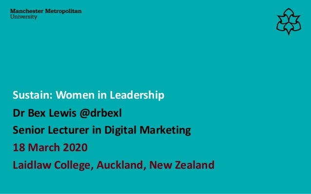 Dr Bex Lewis @drbexl Senior Lecturer in Digital Marketing 18 March 2020 Laidlaw College, Auckland, New Zealand Sustain: Wo...