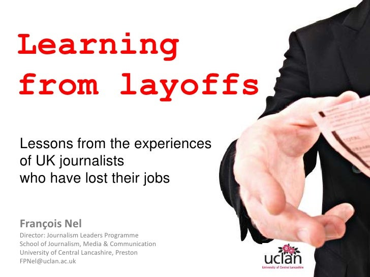 Learning <br />from layoffs<br />Lessons from the experiences  of UK journalists  <br />who have lost their jobs<br />Fran...