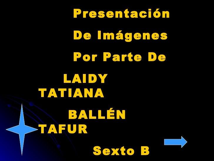 Presentación De Imágenes Por Parte De LAIDY TATIANA BALLÉN TAFUR Sexto B