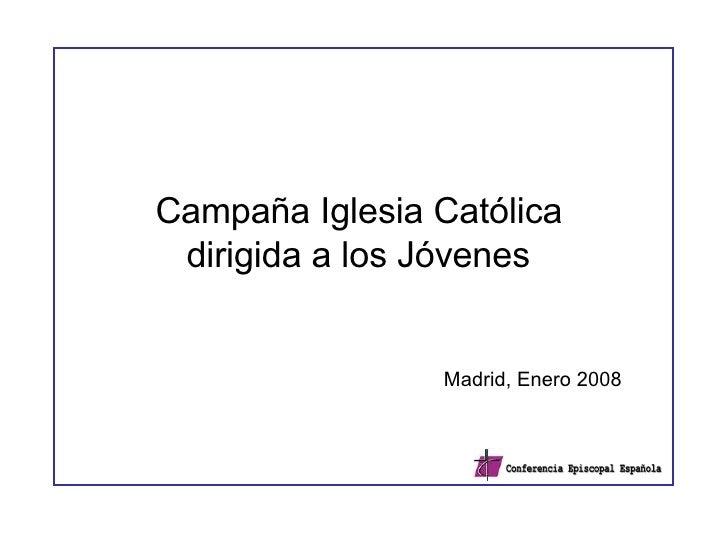 Campaña Iglesia Católica  dirigida a los Jóvenes   Madrid, Enero 2008