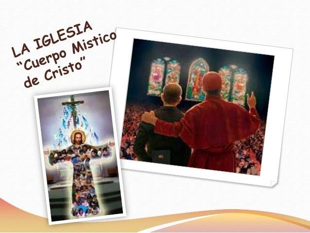 La Iglesia es el Cuerpo Mistico de Cristo En la ultima leccion vimos que: o La Iglesia es El Cuerpo Mistico de  Crsito o Y...