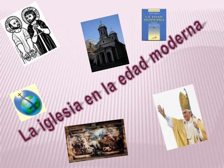 La iglesia en la edad moderna<br />