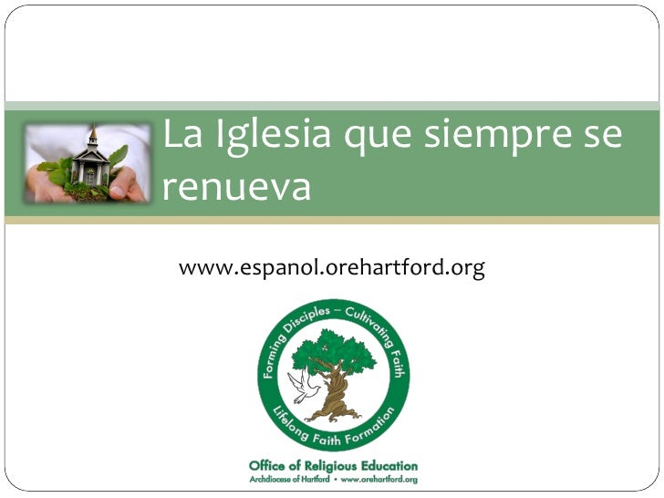La Iglesia que siempre se renueva www.espanol.orehartford.org