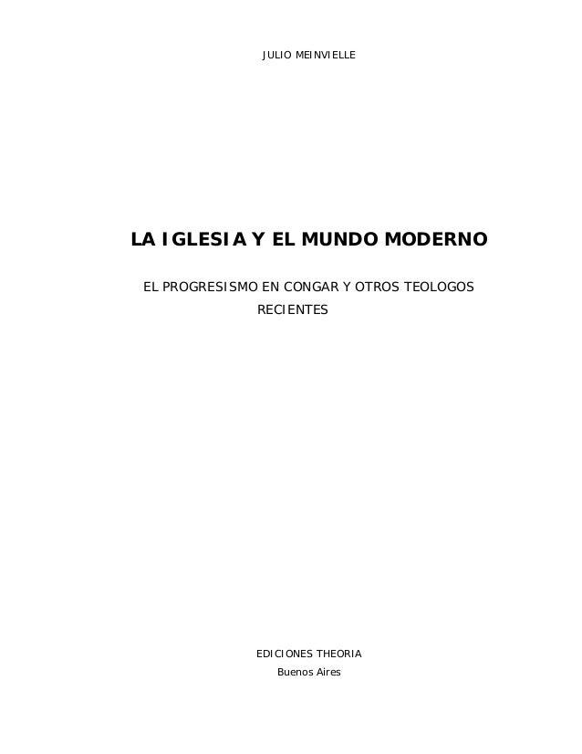 JULIO MEINVIELLE LA IGLESIA Y EL MUNDO MODERNO EL PROGRESISMO EN CONGAR Y OTROS TEOLOGOS RECIENTES EDICIONES THEORIA Bueno...