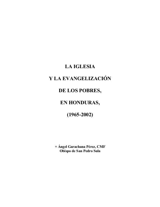 LA IGLESIA Y LA EVANGELIZACIÓN DE LOS POBRES, EN HONDURAS, (1965-2002)  + Ángel Garachana Pérez, CMF Obispo de San Pedro S...