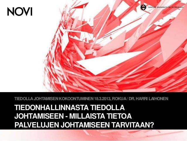 TIEDOLLA JOHTAMISEN KOKOONTUMINEN 18.3.2013, ROKUA/ DR. HARRI LAIHONEN  TIEDONHALLINNASTA TIEDOLLA  JOHTAMISEEN -MILLAISTA...