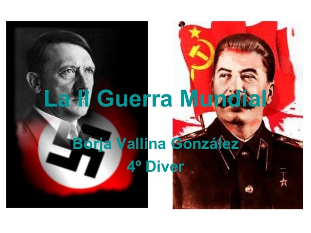 La II Guerra MundialBorja Vallina González4º Diver