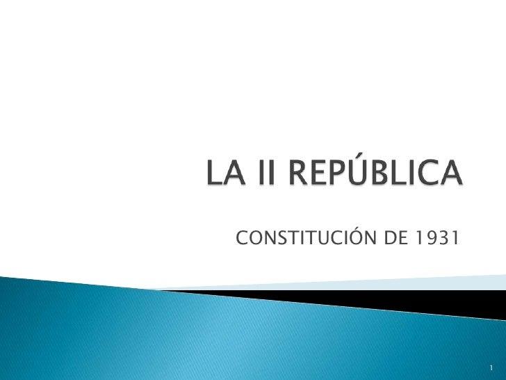LA II REPÚBLICA<br />CONSTITUCIÓN DE 1931<br />1<br />