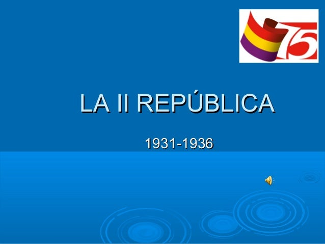 LA II REPÚBLICALA II REPÚBLICA 1931-19361931-1936