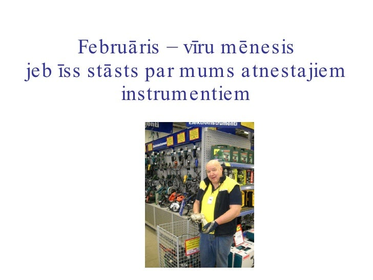 Februāris – vīru mēnesis jeb īss stāsts par mums atnestajiem instrumentiem