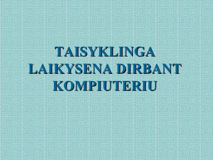 TAISYKLINGA LAIKYSENA DIRBANT KOMPIUTERIU