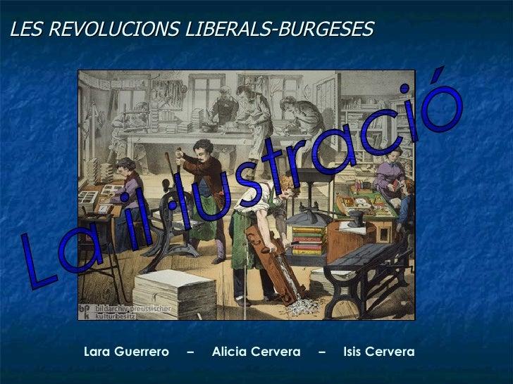 LES REVOLUCIONS LIBERALS-BURGESES           Lara Guerrero   –   Alicia Cervera   –   Isis Cervera