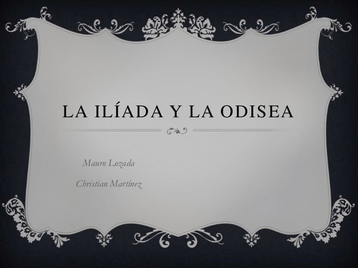 LA ILÍADA Y LA ODISEA  Mauro Lozada Christian Martínez