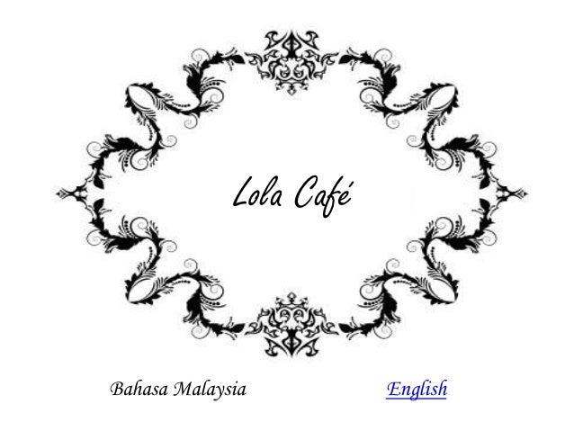 LolalailaCafé            LolaHCaféBahasa Malaysia            English