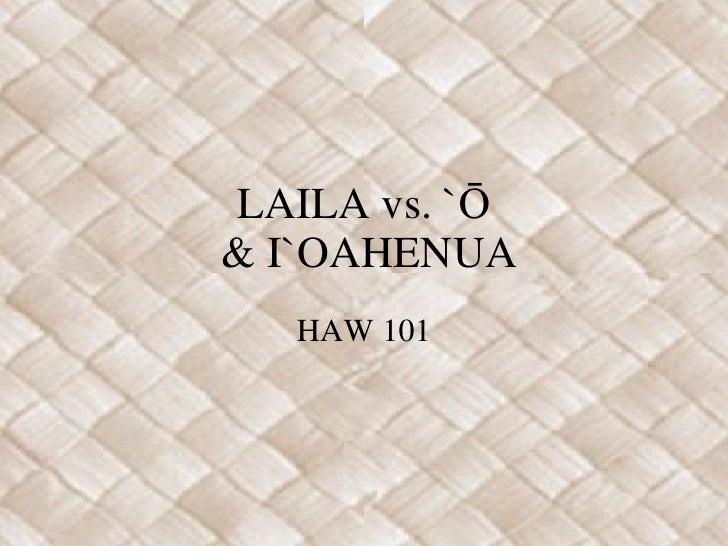 LAILA vs. `Ō  & I`OAHENUA HAW 101