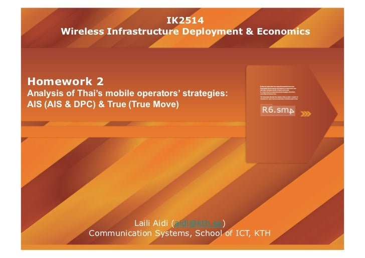 IK2514        Wireless Infrastructure Deployment & EconomicsHomework 2Analysis of Thai's mobile operators' strategies:AIS ...