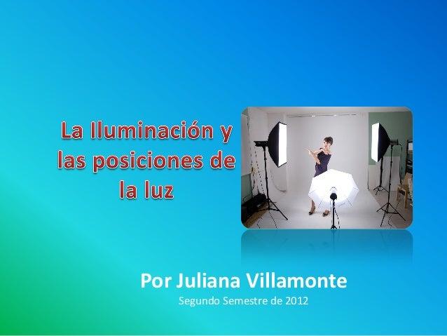 Por Juliana Villamonte    Segundo Semestre de 2012