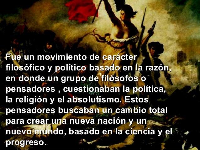 Fue un movimiento de carácterFue un movimiento de carácter filosófico y político basado en la razón,filosófico y político ...