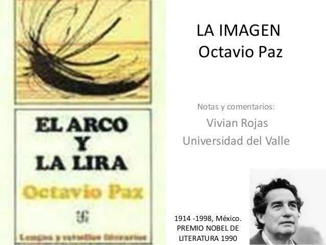 LA IMAGEN Octavio Paz Notas y comentarios: Vivian Rojas Universidad del Valle 1914 -1998, México. PREMIO NOBEL DE LITERATU...