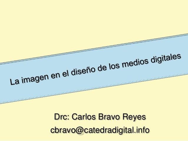 Drc: Carlos Bravo Reyes cbravo@catedradigital.info