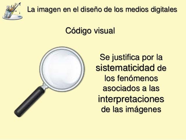 Código visual Se justifica por la sistematicidad de los fenómenos asociados a las interpretaciones de las imágenes La imag...