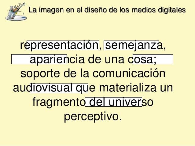 representación, semejanza, apariencia de una cosa; soporte de la comunicación audiovisual que materializa un fragmento del...