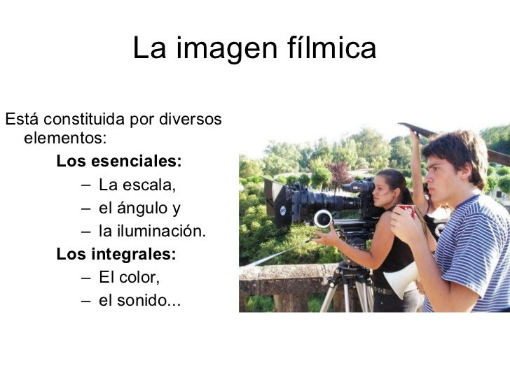 La imagen fílmica <ul><li>Está  constituida por diversos   elementos:  </li></ul><ul><ul><ul><li>Los esenciales:   </li></...