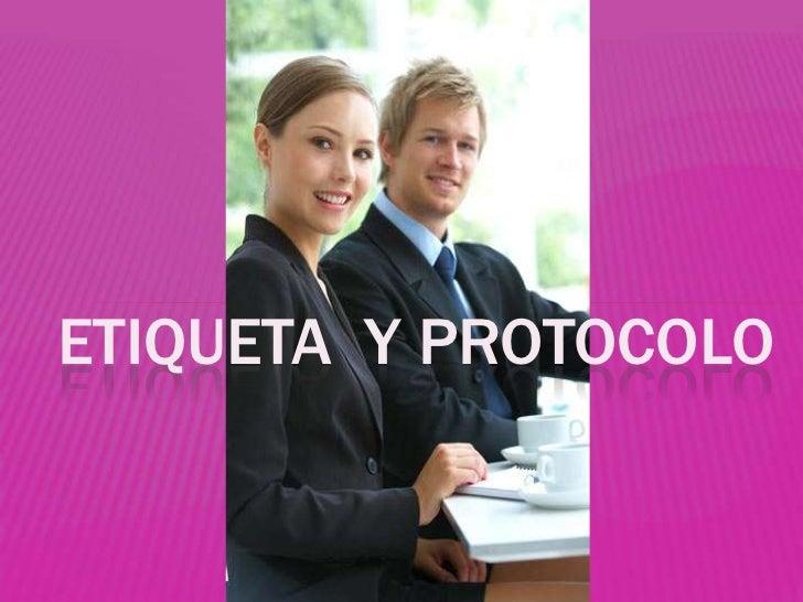 ETIQUETA  Y PROTOCOLO<br />