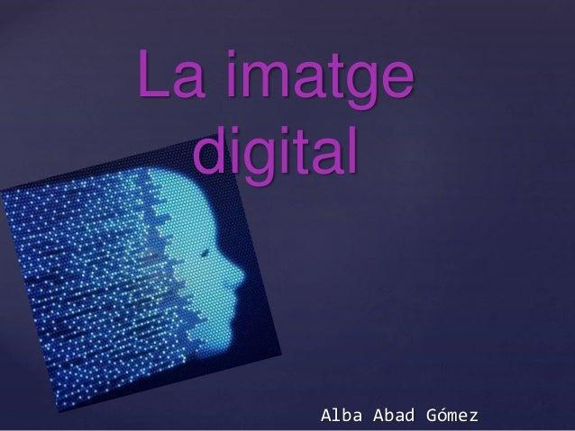 {  La imatge  digital  Alba Abad Gómez
