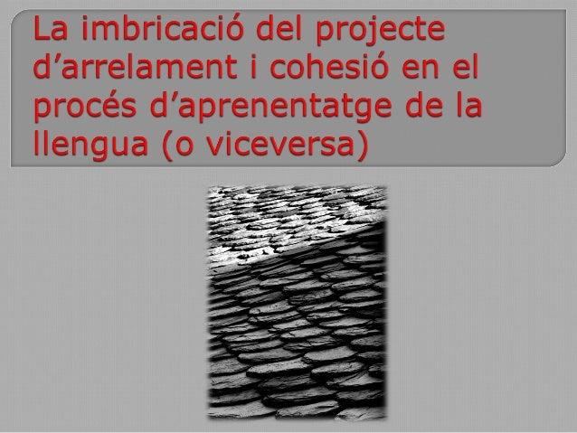 Aprenentatge de la llengua Cohesió social Coneixement de l'entorn Arrelament Consciència de ciutadania Identitat catalana ...