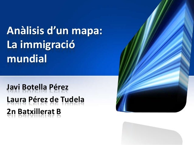 Anàlisis d'un mapa:La immigraciómundialJavi Botella PérezLaura Pérez de Tudela2n Batxillerat B