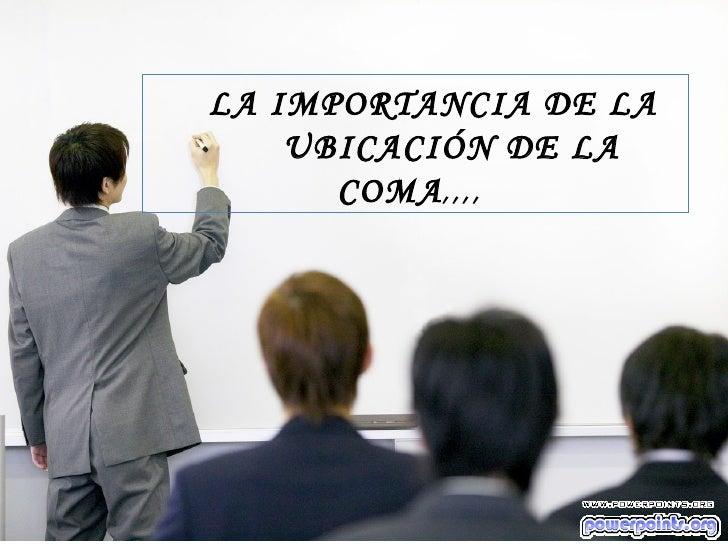 LA IMPORTANCIA DE LA  UBICACIÓN DE LA COMA ,,,,