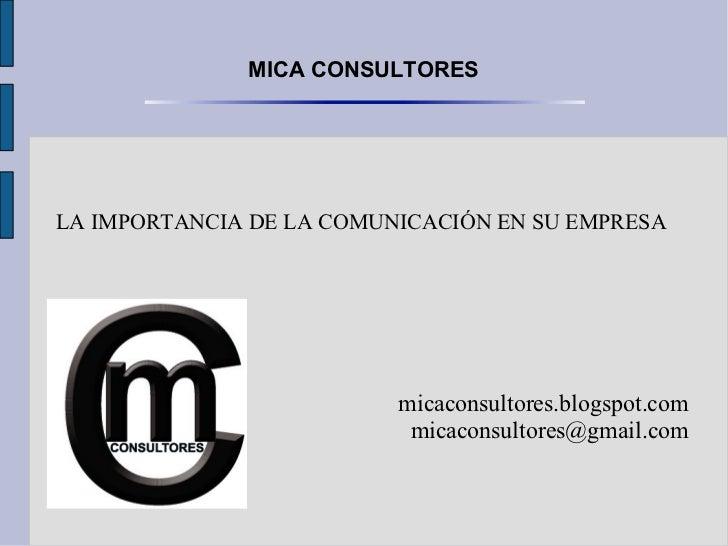 MICA CONSULTORESLA IMPORTANCIA DE LA COMUNICACIÓN EN SU EMPRESA                          micaconsultores.blogspot.com     ...