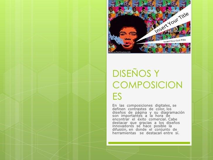 DISEÑOS Y COMPOSICIONES<br />En  las  composiciones  digitales, se  definen  contrastes  de  color, los  diseños  de  pági...
