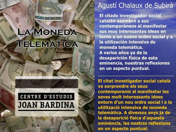 Agustí Chalaux de Subirà El citado investigador social catalán asombró a sus contemporáneos al manifestar sus muy interesa...