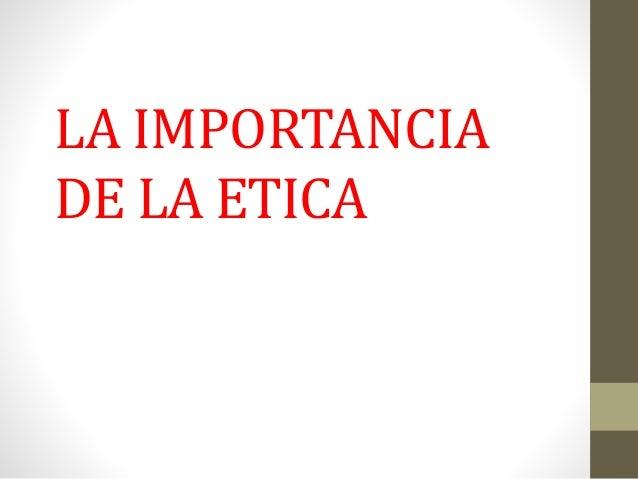 LA IMPORTANCIA DE LA ETICA