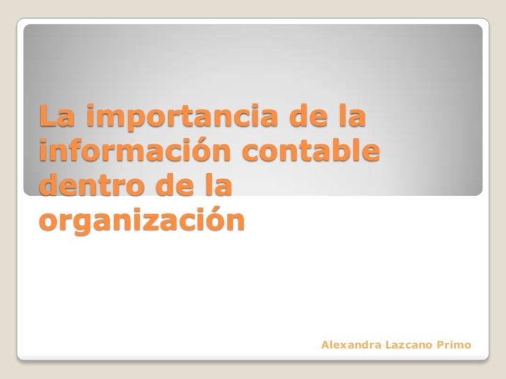 La importancia de lainformación contabledentro de laorganización                Alexandra Lazcano Primo