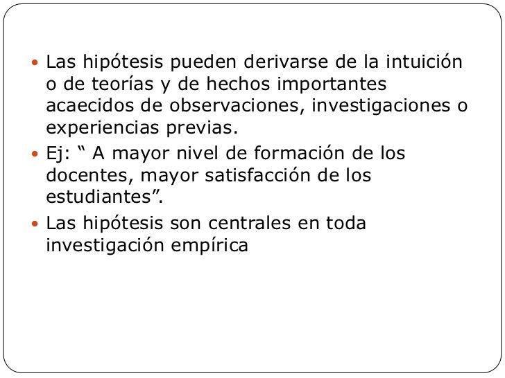  Las hipótesis pueden derivarse de la intuición  o de teorías y de hechos importantes  acaecidos de observaciones, invest...