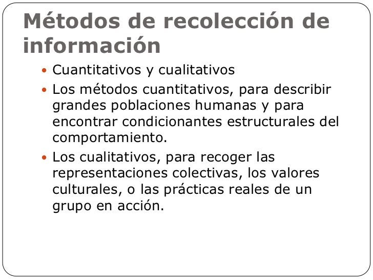 Métodos de recolección deinformación  Cuantitativos y cualitativos  Los métodos cuantitativos, para describir   grandes ...